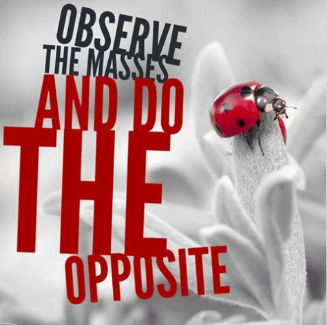 Observe the Masses & do the Opposite